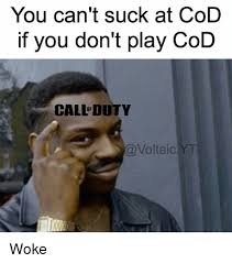 Playing Cod Text Memes Com - you can t suck at cod if you don t play cod call duty voltaic woke