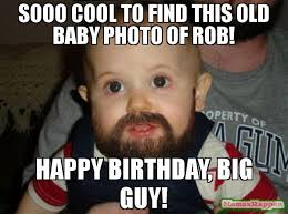 Meme Beard Guy - sooo cool to find this old baby photo of rob happy birthday big