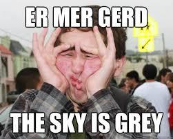 Er Mer Gerd Meme - er mer gerd the sky is grey surprised er mer gerd guy quickmeme