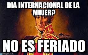Dia De La Mujer Meme - dia internacional de la mujer simon bolivar meme on memegen