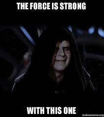 The Force Is Strong With This One Meme - the force is strong with this one sith lord make a meme