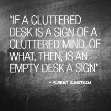 Cluttered Desk Albert Einstein No Clean Desk Policy Anymore Desk Work Quote Alberteinstein