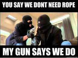 Funny Saints Memes - you say we dont need rope my gun says we do boondock saints meme