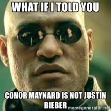 Conor Maynard Meme - what if i told you conor maynard is not justin bieber what if i