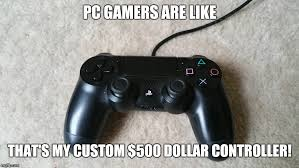 image tagged in ps4 controller pc gamers imgflip
