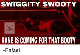 That Booty Meme - swiggity swooty kane is coming for that booty rafael booty meme