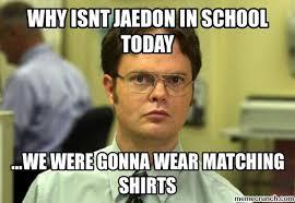 School Today Meme - isnt jaedon in school today