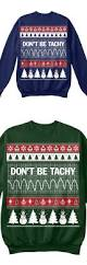 don u0027t be tachy christmas sweatshirt ads sweatshirt and facebook