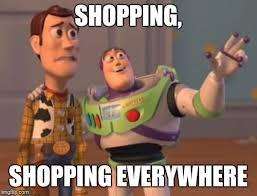Shopping Meme - x x everywhere meme imgflip