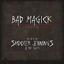 An Eye For An Eye Leaves The World Blind Bad Magick The Best Of Shooter Jennings U0026 The 357 U0027s Shooter