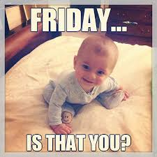 Tgif Meme - friday is that you tgif meme baby projects to try