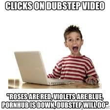 Meme Generator Video - clicks on dubstep video roses are red violets are blue pornhub