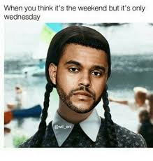 Wednesday Funny Meme - when you think it s the weekend but it s only wednesday ent