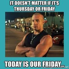 Today Is Friday Meme - it doesn t matter if it s thursday or friday today is our friday