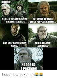 Hodor Meme - hodor he gets bossed around is forced to fight byalittle kid other