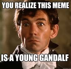 Meme Young - you realize this meme is a young gandalf shocked chauvelin