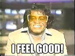 Funny Feel Good Memes - i feel good james brown quickmeme
