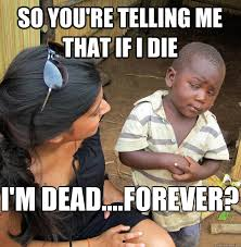 African Kid Dancing Meme - so you re telling me that if i die i m dead forever