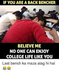 College Life Memes - if you are a back bencher believe me no one can enjoy college life