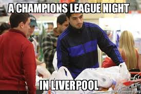 Liverpool Memes - a chions league night in liverpool make a meme