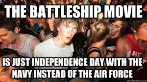 Independence Day Movie Meme - the battleship movie is just independence day with the navy instead