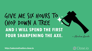 sales motivation quote give me six hours to chop a tree and