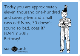 30th Birthday Meme - free birthday ecard today you are approximately eleven thousand