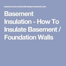 Proper Way To Insulate Basement Walls by Best 25 Basement Insulation Ideas On Pinterest Basement