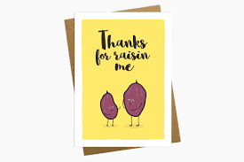 thanksgiving for birthday greetings thanks for raisin me fathers day card fathers day