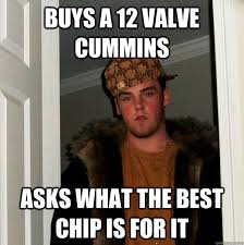 Cummins Meme - buys a 12 valve cummins asks what the best chip is for it scumbag