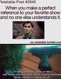 I Need New Friends Meme - i made a perfect albeit inadvertent reference to doctor who