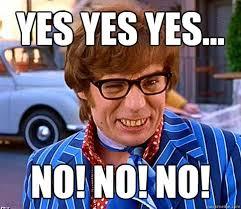 Yes Yes Yes Meme - yes yes yes no no no groovy austin powers quickmeme