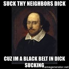 Dick Sucking Meme - suck thy neighbors dick cuz im a black belt in dick sucking