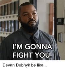 Meme Fight - i m gonna fight you devan dubnyk be like meme on me me