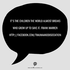 quote by frank warren it s the children the world almost breaks