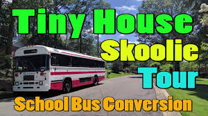skoolie conversion tiny home bus tour skoolie conversion youtube