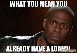 Memes Mean - what you mean you already have a loan meme kevin hart the hell