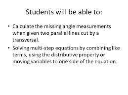 students will be able to calculate the missing angle measurements when given two parallel lines