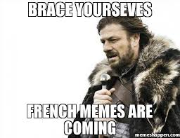 French Meme - brace yourseves french memes are coming
