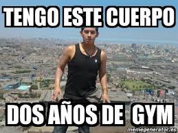 Memes Gym - meme personalizado tengo este cuerpo dos años de gym 334644