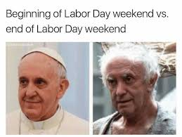 Labor Day Meme - dopl3r com memes beginning of labor day weekend vs end of