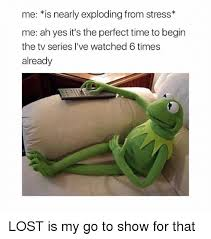 Lost Memes Tv - me is nearly exploding from stress me ah yes it s the perfect
