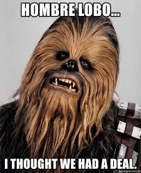 Chewbacca Memes - hombre lobo i thought we had a deal chewbacca meme meme