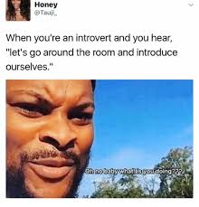 What You Doing Meme - honey when you re an introvert and you hear let s go around the room