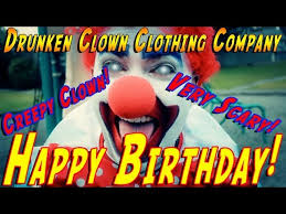 happy birthday creepy clown scary happy birthday creepy drunken clown greeting