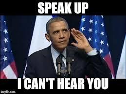 Meme Speak - obama no listen meme imgflip