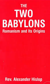 hislop two babylons the two babylons a hislop believer s bookshelf canada inc