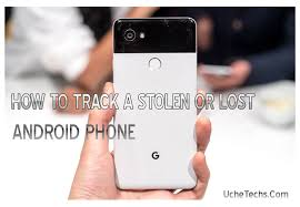 how to track android how to track a lost or stolen android phone preventions