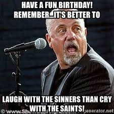 Silly Birthday Meme - have a fun birthday remember it s better to laugh with the