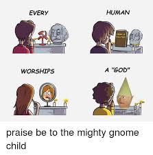 Child Of God Meme - 25 best memes about gnome child gnome child memes